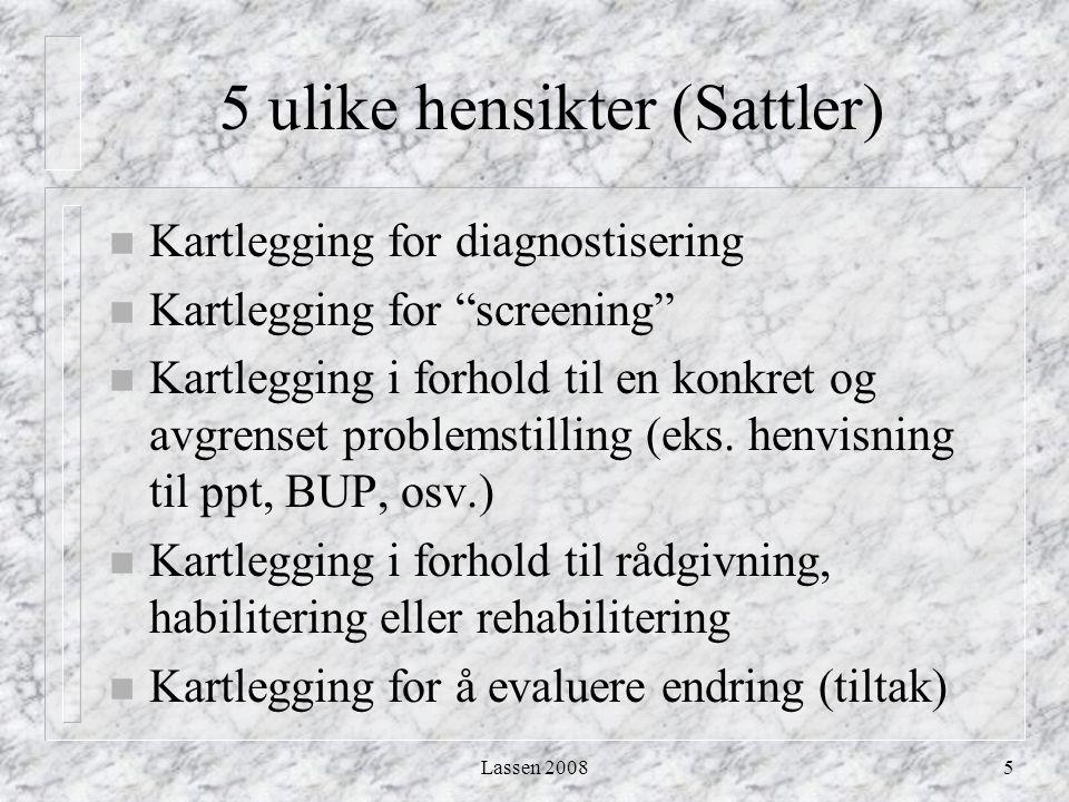 """Lassen 20085 5 ulike hensikter (Sattler) n Kartlegging for diagnostisering n Kartlegging for """"screening"""" n Kartlegging i forhold til en konkret og avg"""