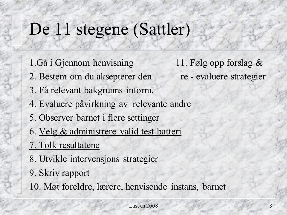 Lassen 20088 De 11 stegene (Sattler) 1.Gå i Gjennom henvisning 11. Følg opp forslag & 2. Bestem om du aksepterer den re - evaluere strategier 3. Få re