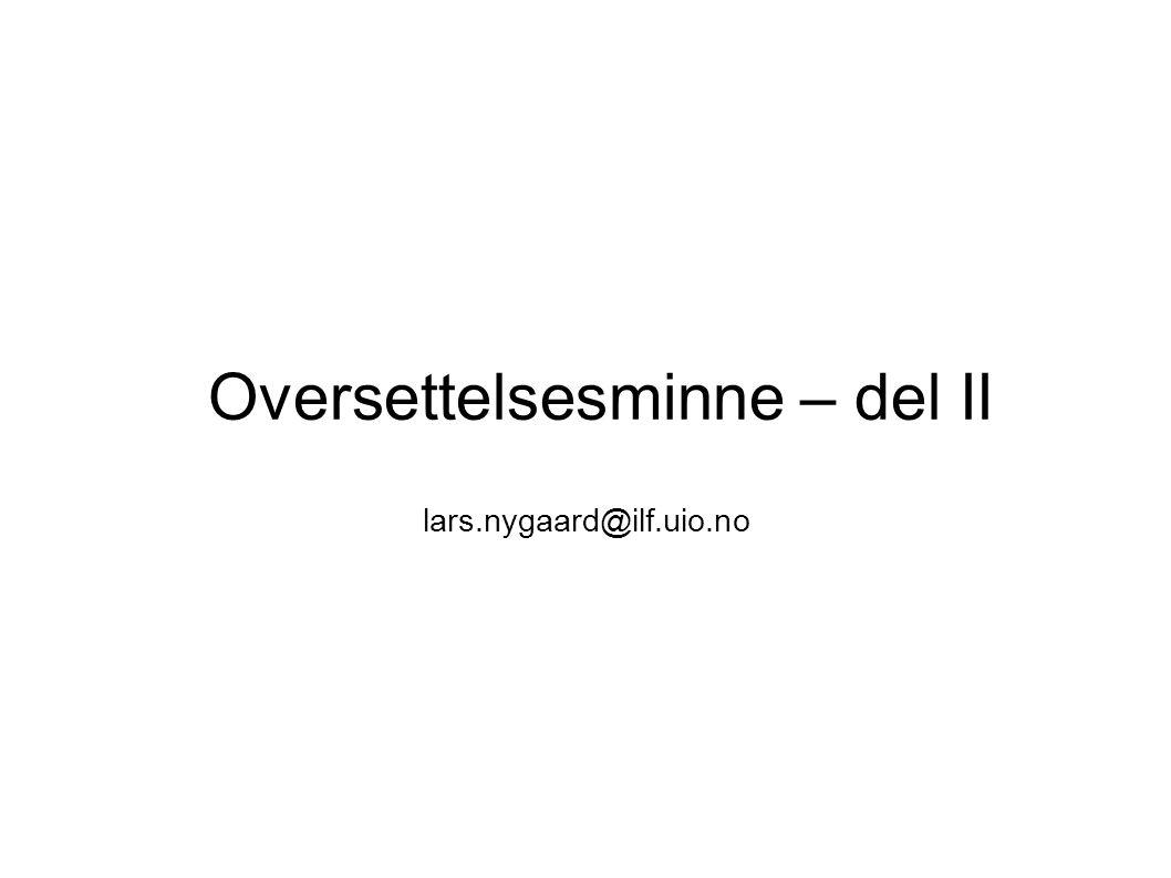 Oversettelsesminne – del II lars.nygaard@ilf.uio.no