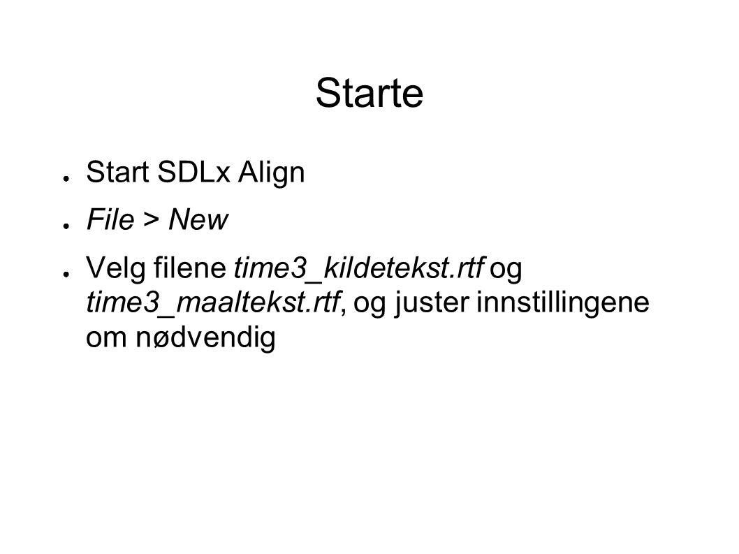 Starte ● Start SDLx Align ● File > New ● Velg filene time3_kildetekst.rtf og time3_maaltekst.rtf, og juster innstillingene om nødvendig