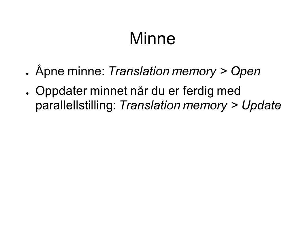Minne ● Åpne minne: Translation memory > Open ● Oppdater minnet når du er ferdig med parallellstilling: Translation memory > Update