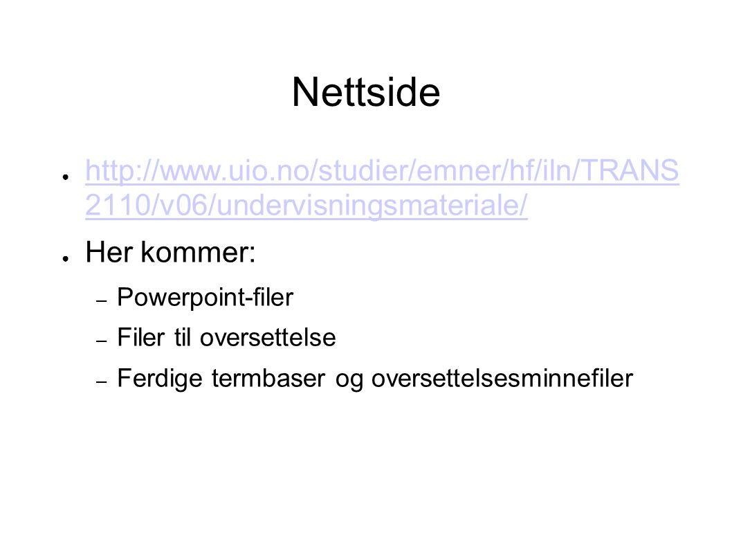 Nettside ● http://www.uio.no/studier/emner/hf/iln/TRANS 2110/v06/undervisningsmateriale/ http://www.uio.no/studier/emner/hf/iln/TRANS 2110/v06/undervi