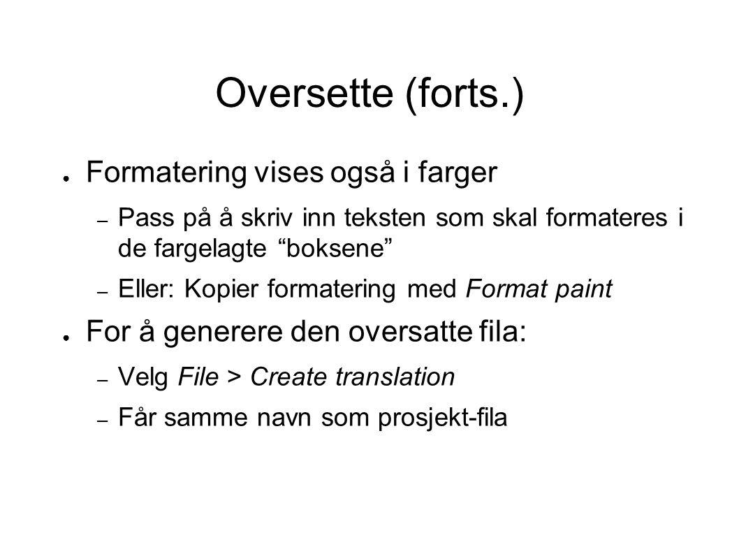 """Oversette (forts.) ● Formatering vises også i farger – Pass på å skriv inn teksten som skal formateres i de fargelagte """"boksene"""" – Eller: Kopier forma"""