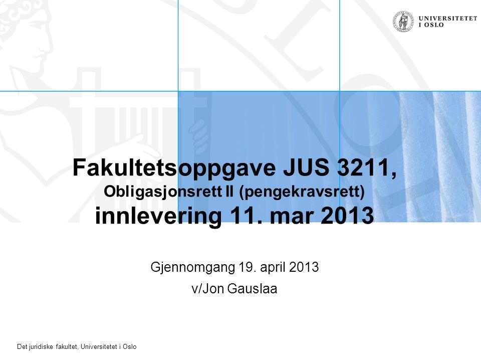 Det juridiske fakultet, Universitetet i Oslo Generelt om oppgaven Oppgaven ble gitt til eksamen høsten 2012 (JUS 3211) Tilmålt tid: 3 timer –Sensorveiledning finnes på nettet.