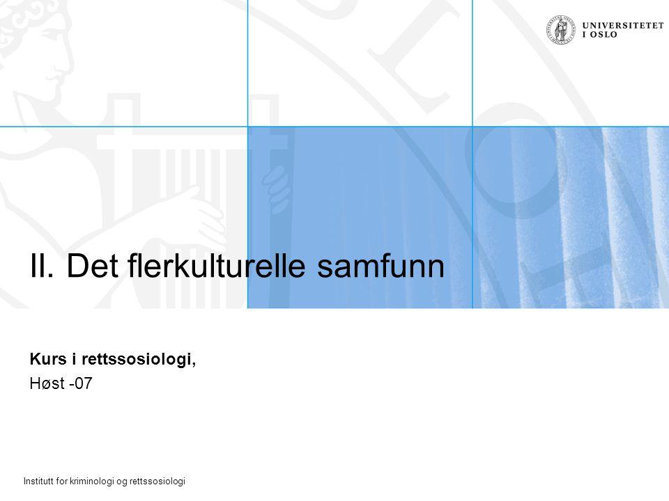 Institutt for kriminologi og rettssosiologi II. Det flerkulturelle samfunn Kurs i rettssosiologi, Høst -07