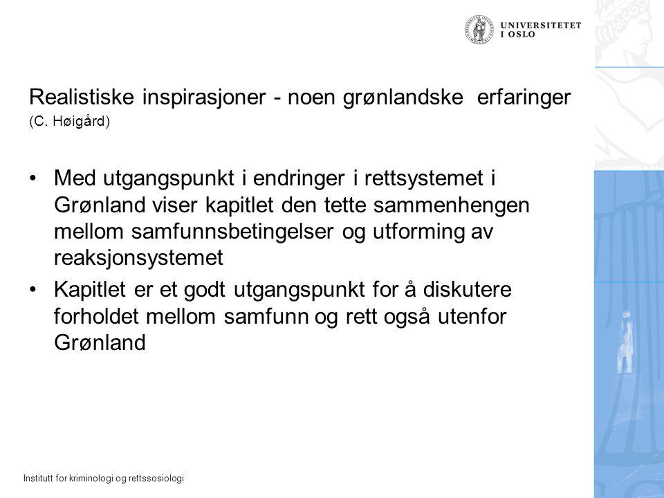 Institutt for kriminologi og rettssosiologi Realistiske inspirasjoner - noen grønlandske erfaringer (C. Høigård) Med utgangspunkt i endringer i rettsy