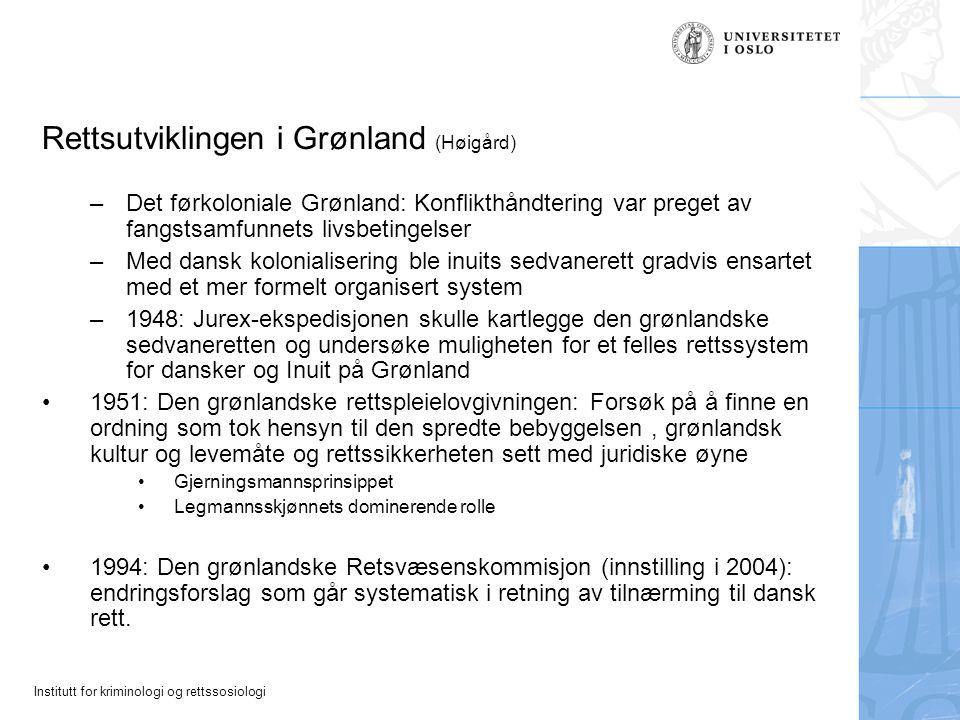 Institutt for kriminologi og rettssosiologi Rettsutviklingen i Grønland (Høigård) –Det førkoloniale Grønland: Konflikthåndtering var preget av fangsts