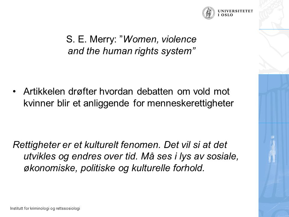 "Institutt for kriminologi og rettssosiologi S. E. Merry: ""Women, violence and the human rights system"" Artikkelen drøfter hvordan debatten om vold mot"