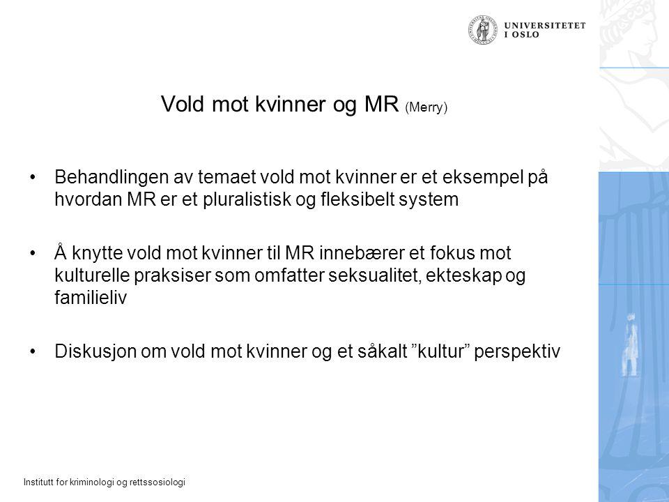 Institutt for kriminologi og rettssosiologi Vold mot kvinner og MR (Merry) Behandlingen av temaet vold mot kvinner er et eksempel på hvordan MR er et