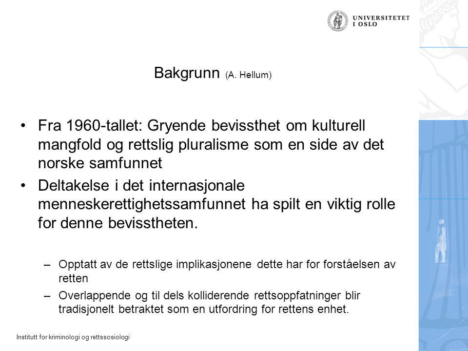 Institutt for kriminologi og rettssosiologi Bakgrunn (A. Hellum) Fra 1960-tallet: Gryende bevissthet om kulturell mangfold og rettslig pluralisme som