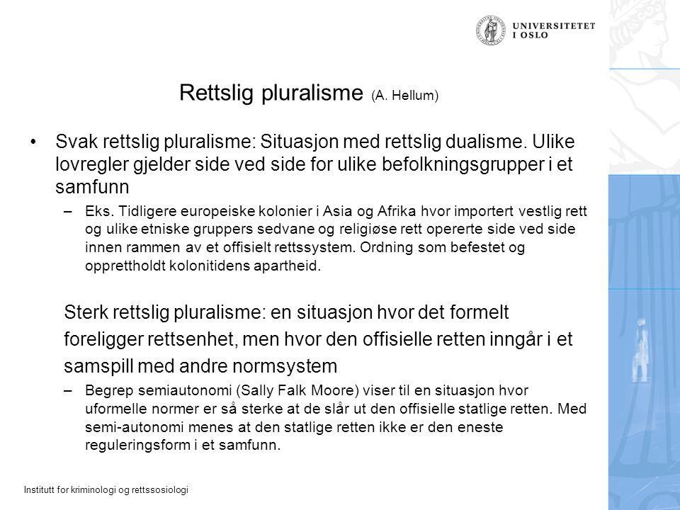 Institutt for kriminologi og rettssosiologi Rettslig pluralisme (A. Hellum) Svak rettslig pluralisme: Situasjon med rettslig dualisme. Ulike lovregler