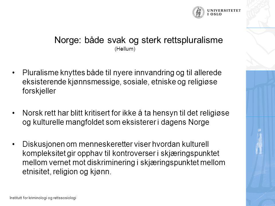 Institutt for kriminologi og rettssosiologi Norge: både svak og sterk rettspluralisme (Hellum) Pluralisme knyttes både til nyere innvandring og til al