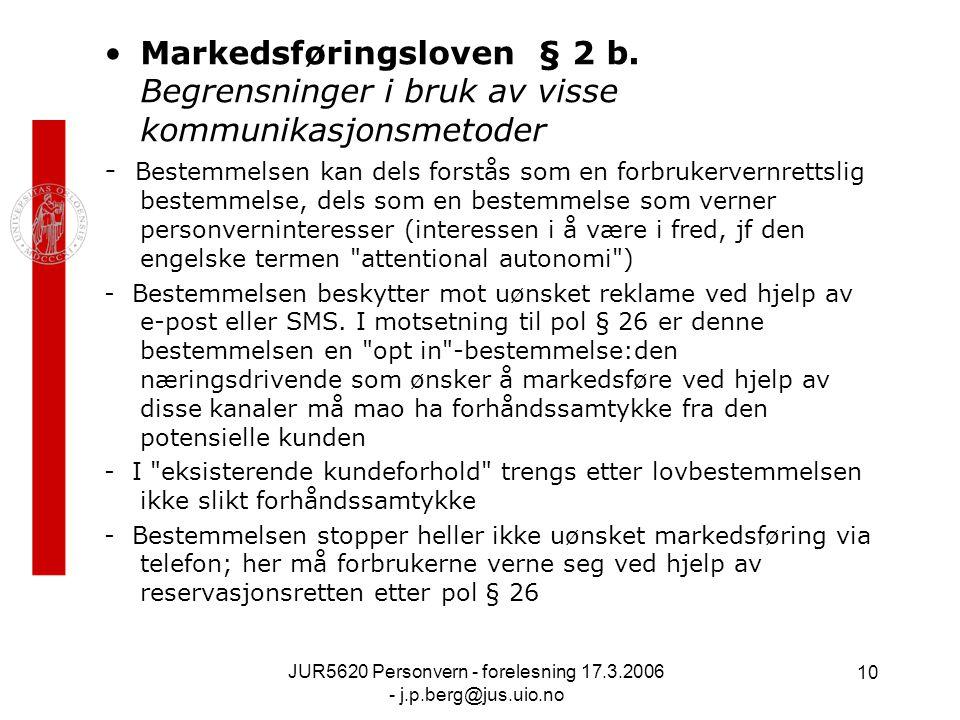 JUR5620 Personvern - forelesning 17.3.2006 - j.p.berg@jus.uio.no 10 Markedsføringsloven § 2 b. Begrensninger i bruk av visse kommunikasjonsmetoder - B
