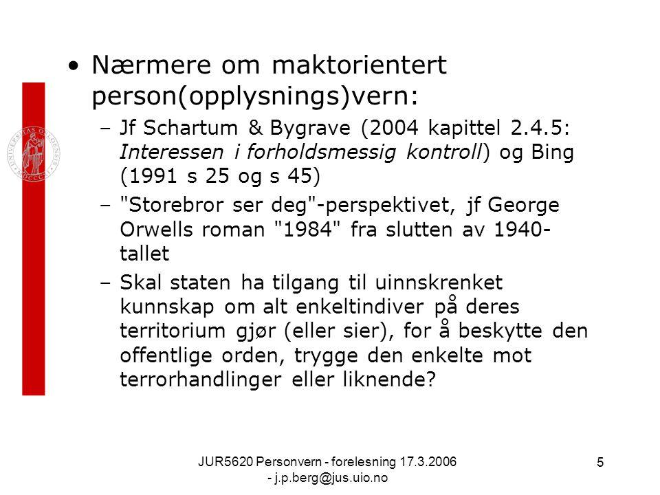 JUR5620 Personvern - forelesning 17.3.2006 - j.p.berg@jus.uio.no 5 Nærmere om maktorientert person(opplysnings)vern: –Jf Schartum & Bygrave (2004 kapi