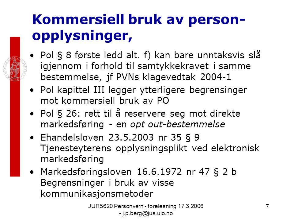 JUR5620 Personvern - forelesning 17.3.2006 - j.p.berg@jus.uio.no 7 Kommersiell bruk av person- opplysninger, Pol § 8 første ledd alt. f) kan bare unnt