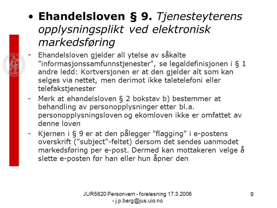 JUR5620 Personvern - forelesning 17.3.2006 - j.p.berg@jus.uio.no 9 Ehandelsloven § 9. Tjenesteyterens opplysningsplikt ved elektronisk markedsføring -