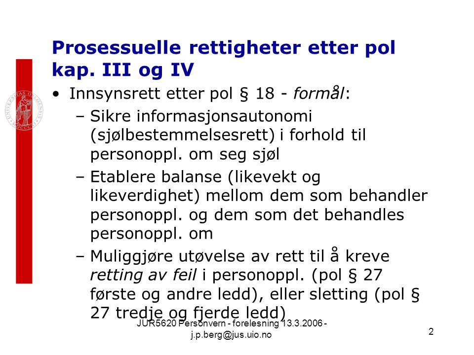 JUR5620 Personvern - forelesning 13.3.2006 - j.p.berg@jus.uio.no 2 Prosessuelle rettigheter etter pol kap. III og IV Innsynsrett etter pol § 18 - form