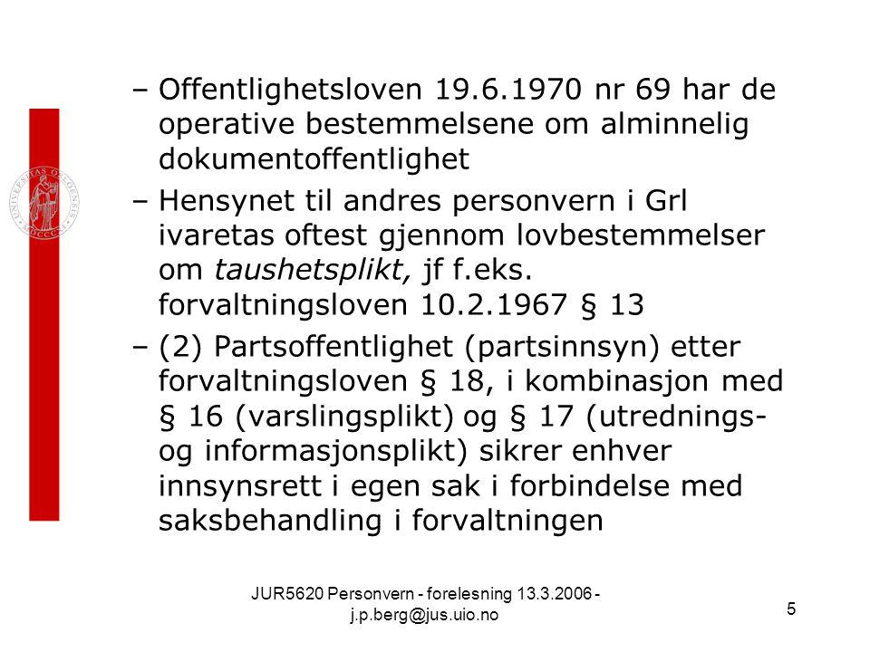 JUR5620 Personvern - forelesning 13.3.2006 - j.p.berg@jus.uio.no 5 –Offentlighetsloven 19.6.1970 nr 69 har de operative bestemmelsene om alminnelig do