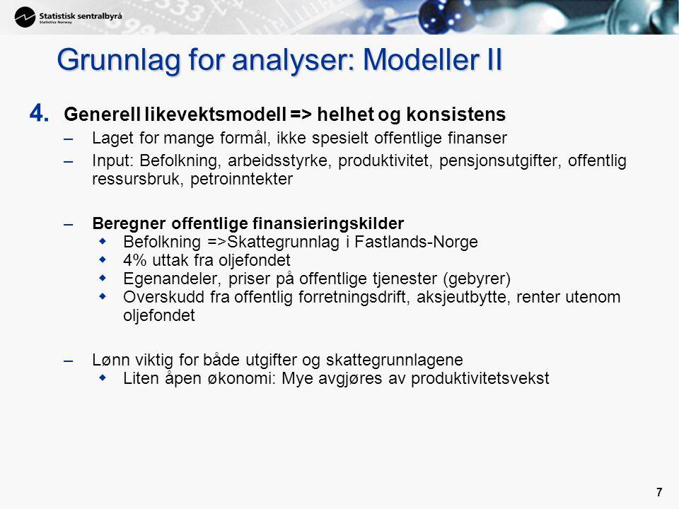 7 Grunnlag for analyser: Modeller II 4. Generell likevektsmodell => helhet og konsistens –Laget for mange formål, ikke spesielt offentlige finanser –I