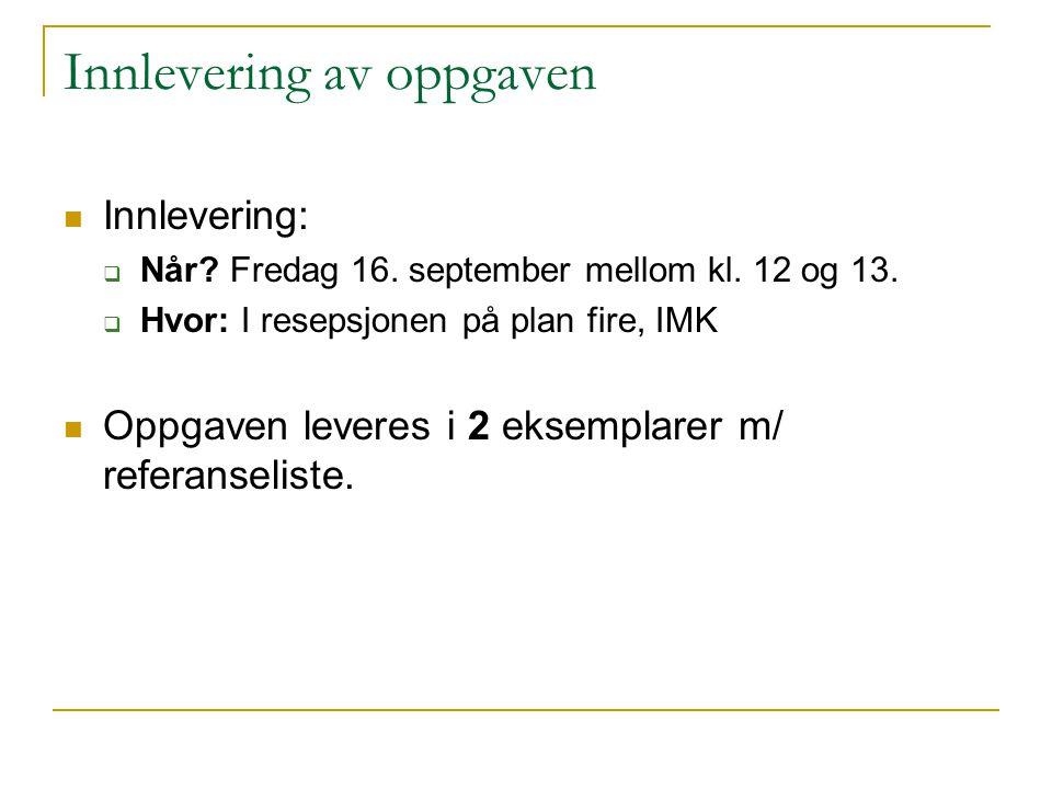 Innlevering av oppgaven Innlevering:  Når? Fredag 16. september mellom kl. 12 og 13.  Hvor: I resepsjonen på plan fire, IMK Oppgaven leveres i 2 eks