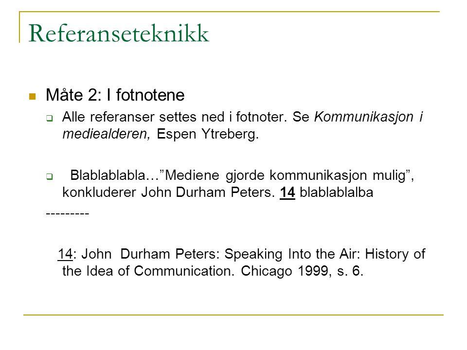 """Referanseteknikk Måte 2: I fotnotene  Alle referanser settes ned i fotnoter. Se Kommunikasjon i mediealderen, Espen Ytreberg.  Blablablabla…""""Mediene"""