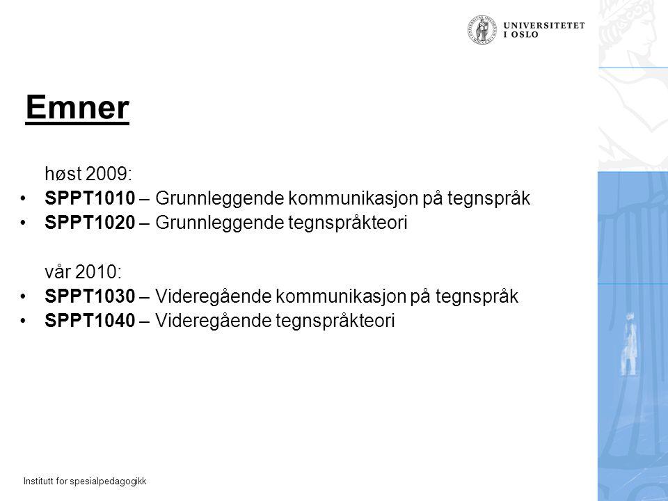 Institutt for spesialpedagogikk Emner høst 2009: SPPT1010 – Grunnleggende kommunikasjon på tegnspråk SPPT1020 – Grunnleggende tegnspråkteori vår 2010: