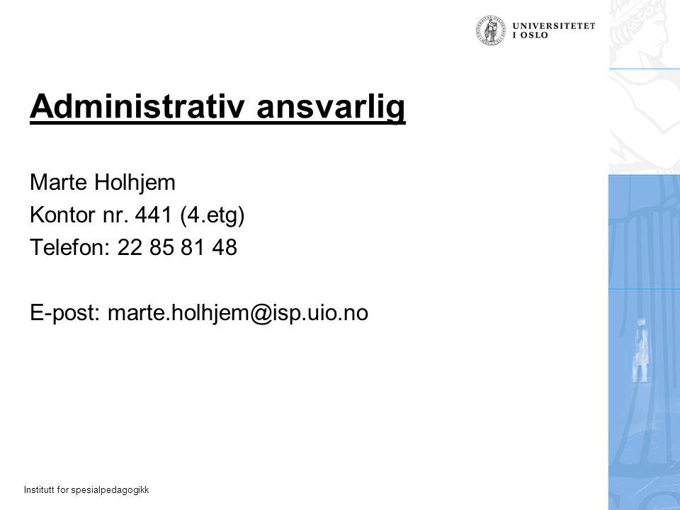 Institutt for spesialpedagogikk Administrativ ansvarlig Marte Holhjem Kontor nr. 441 (4.etg) Telefon: 22 85 81 48 E-post: marte.holhjem@isp.uio.no