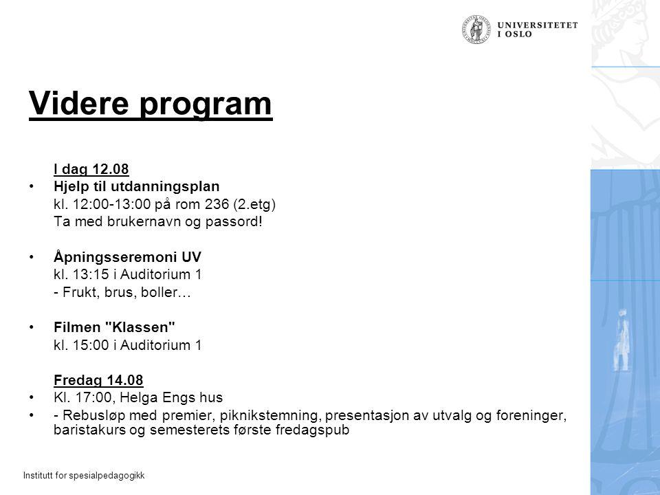 Institutt for spesialpedagogikk Videre program I dag 12.08 Hjelp til utdanningsplan kl. 12:00-13:00 på rom 236 (2.etg) Ta med brukernavn og passord! Å