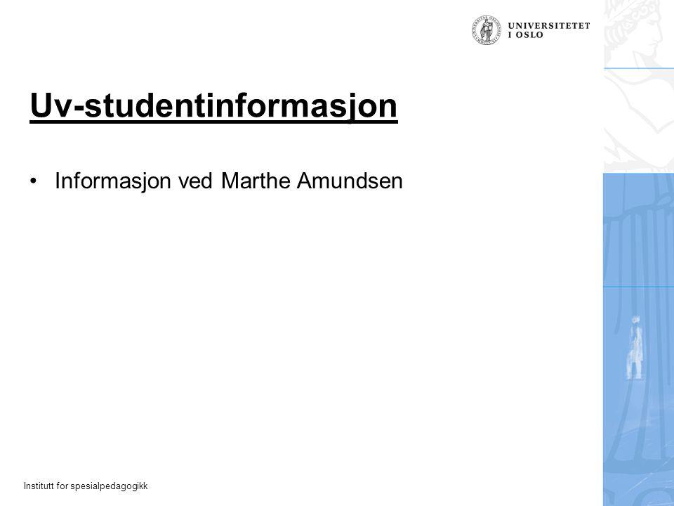 Institutt for spesialpedagogikk Uv-studentinformasjon Informasjon ved Marthe Amundsen