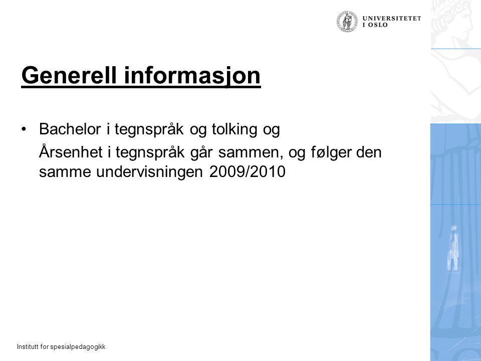 Institutt for spesialpedagogikk Generell informasjon Bachelor i tegnspråk og tolking og Årsenhet i tegnspråk går sammen, og følger den samme undervisn