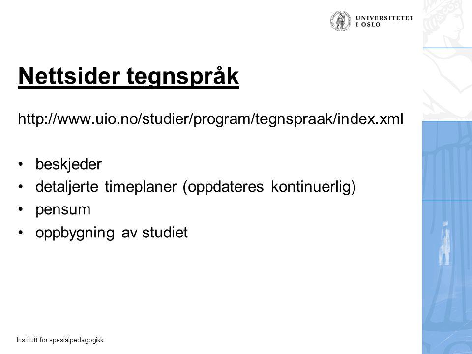 Institutt for spesialpedagogikk Nettsider tegnspråk http://www.uio.no/studier/program/tegnspraak/index.xml beskjeder detaljerte timeplaner (oppdateres