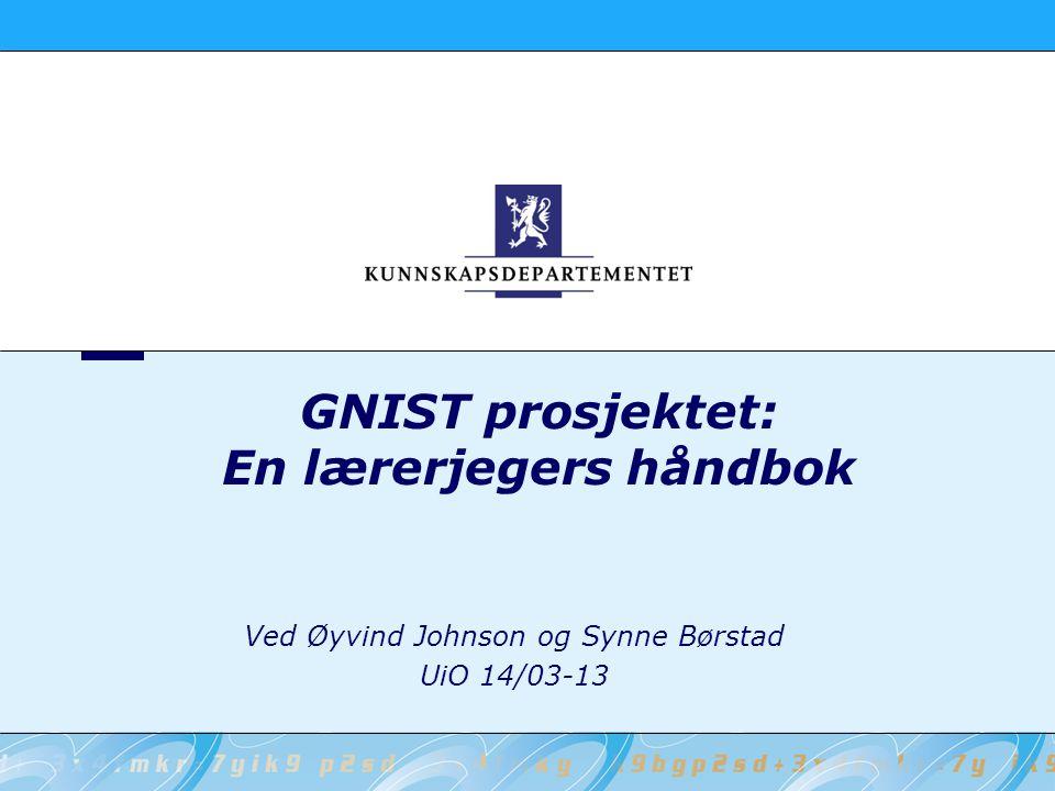 GNIST prosjektet: En lærerjegers håndbok Ved Øyvind Johnson og Synne Børstad UiO 14/03-13