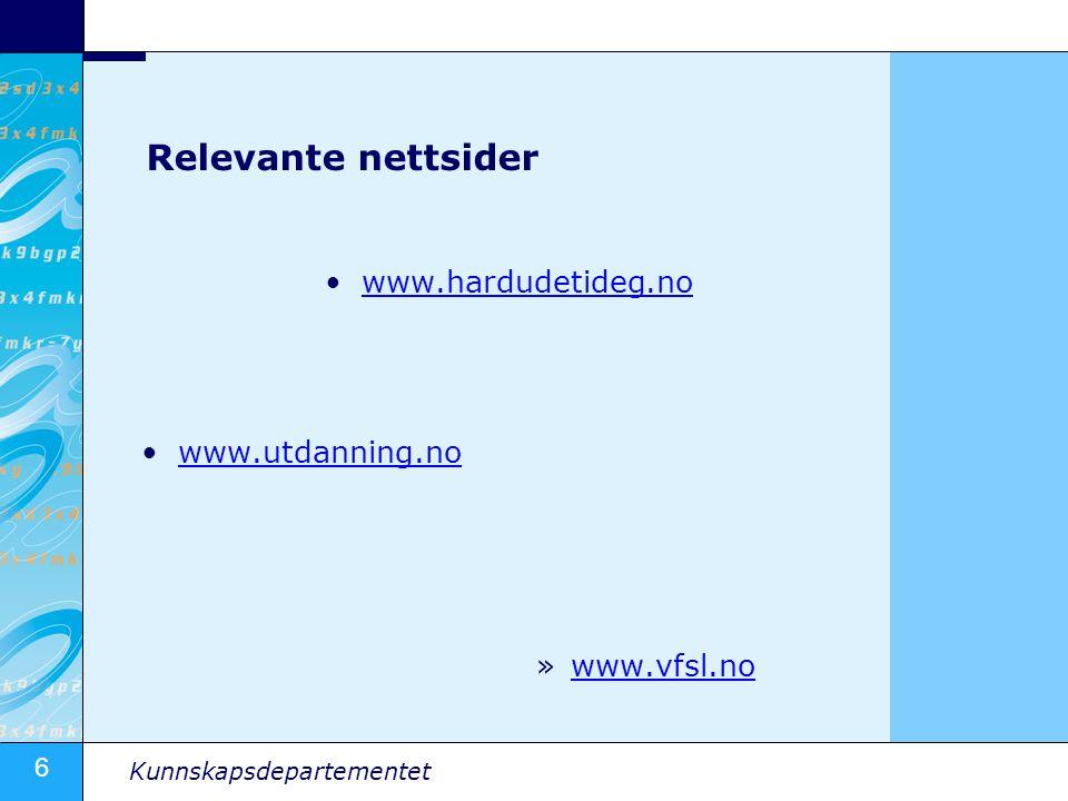 6 Kunnskapsdepartementet Relevante nettsider www.hardudetideg.no www.utdanning.no »www.vfsl.nowww.vfsl.no