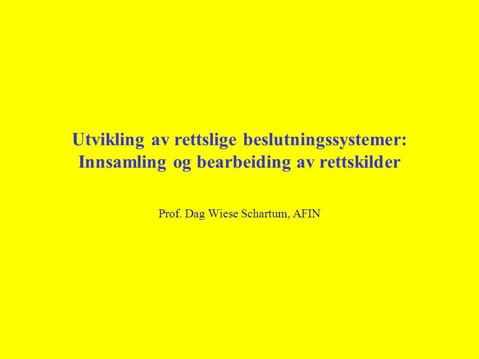 Utvikling av rettslige beslutningssystemer: Innsamling og bearbeiding av rettskilder Prof.