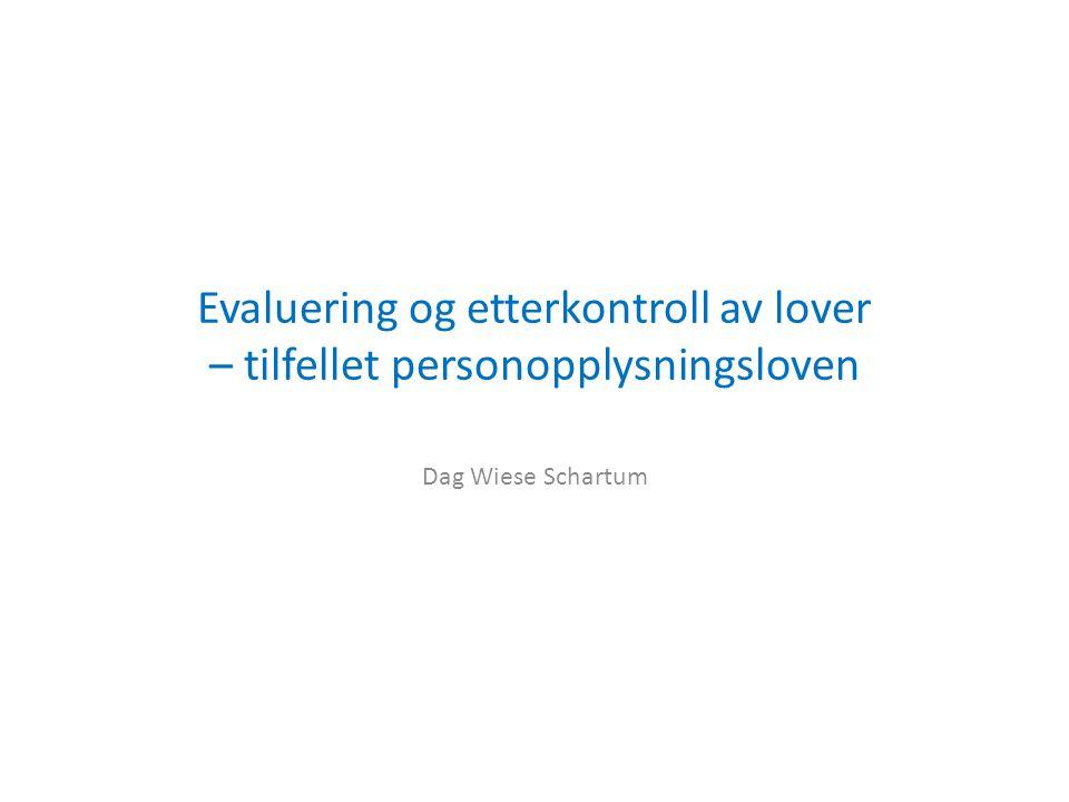 Evaluering og etterkontroll av lover – tilfellet personopplysningsloven Dag Wiese Schartum