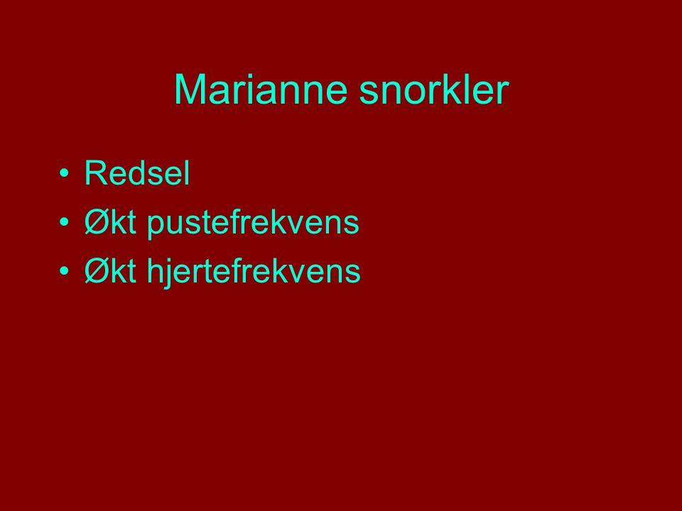 Marianne snorkler Redsel Økt pustefrekvens Økt hjertefrekvens