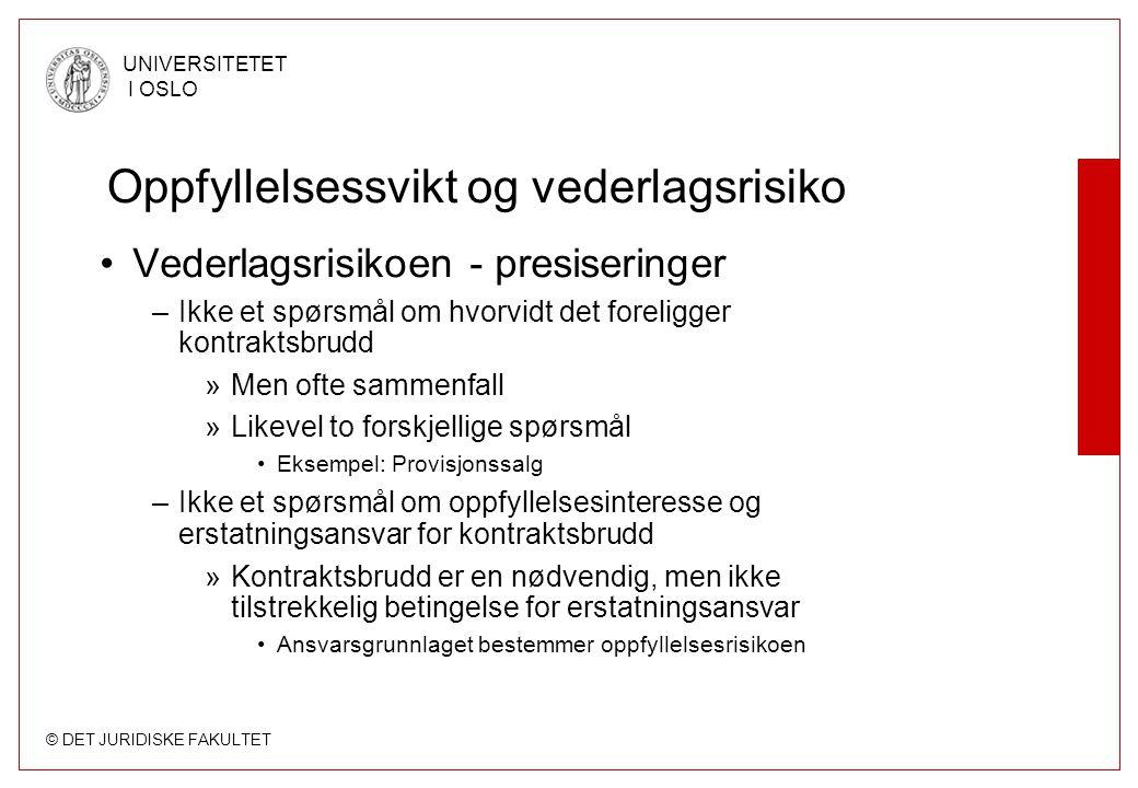 © DET JURIDISKE FAKULTET UNIVERSITETET I OSLO Oppfyllelsessvikt og vederlagsrisiko Vederlagsrisikoen - presiseringer –Ikke et spørsmål om hvorvidt det