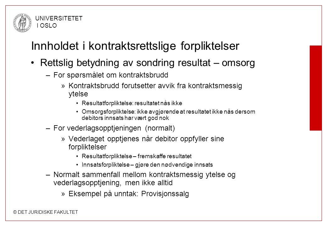 © DET JURIDISKE FAKULTET UNIVERSITETET I OSLO Innholdet i kontraktsrettslige forpliktelser Rettslig betydning av sondring resultat – omsorg –For spørs