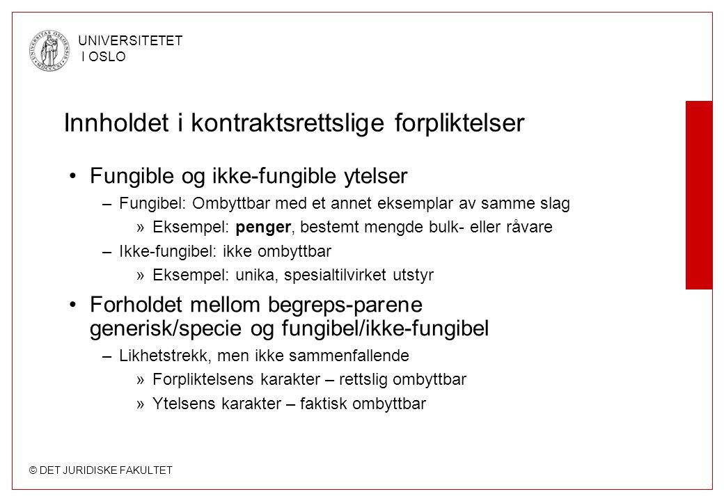 © DET JURIDISKE FAKULTET UNIVERSITETET I OSLO Innholdet i kontraktsrettslige forpliktelser Fungible og ikke-fungible ytelser –Fungibel: Ombyttbar med