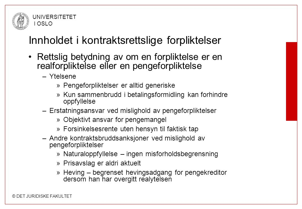 © DET JURIDISKE FAKULTET UNIVERSITETET I OSLO Innholdet i kontraktsrettslige forpliktelser Rettslig betydning av om en forpliktelse er en realforplikt