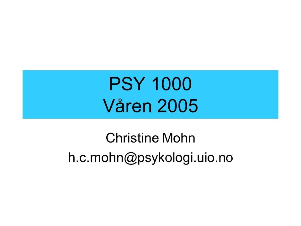 PSY 1000 Våren 2005 Christine Mohn h.c.mohn@psykologi.uio.no