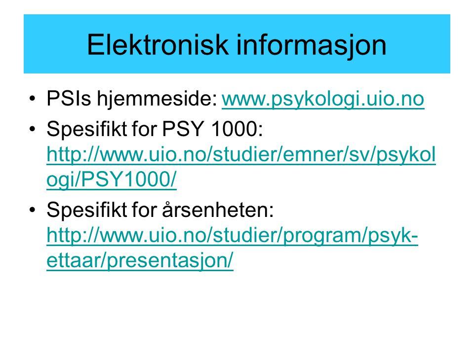Elektronisk informasjon PSIs hjemmeside: www.psykologi.uio.nowww.psykologi.uio.no Spesifikt for PSY 1000: http://www.uio.no/studier/emner/sv/psykol ogi/PSY1000/ http://www.uio.no/studier/emner/sv/psykol ogi/PSY1000/ Spesifikt for årsenheten: http://www.uio.no/studier/program/psyk- ettaar/presentasjon/ http://www.uio.no/studier/program/psyk- ettaar/presentasjon/