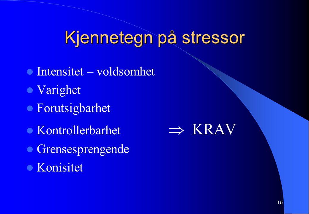 16 Kjennetegn på stressor Intensitet – voldsomhet Varighet Forutsigbarhet Kontrollerbarhet  KRAV Grensesprengende Konisitet