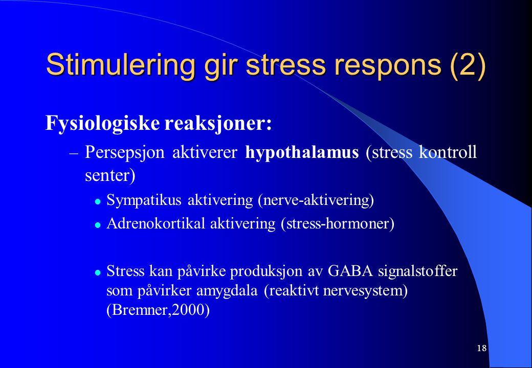 18 Stimulering gir stress respons (2) Fysiologiske reaksjoner: – Persepsjon aktiverer hypothalamus (stress kontroll senter) Sympatikus aktivering (ner
