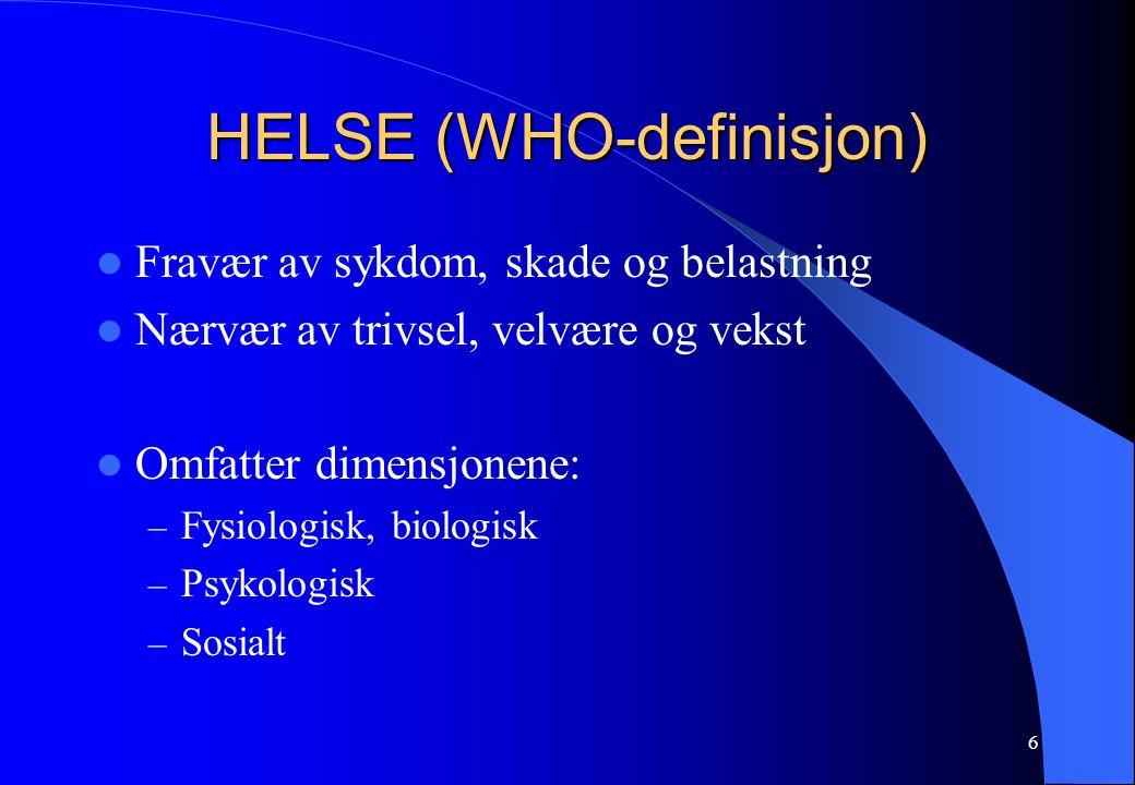 6 HELSE (WHO-definisjon) Fravær av sykdom, skade og belastning Nærvær av trivsel, velvære og vekst Omfatter dimensjonene: – Fysiologisk, biologisk – P