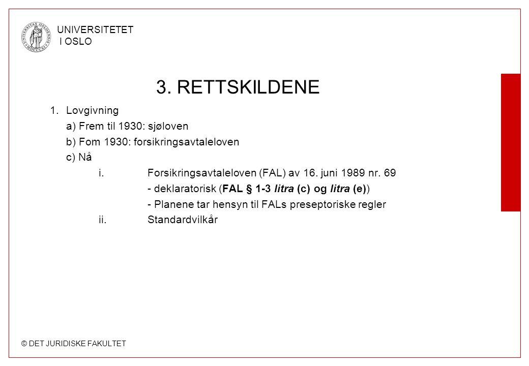© DET JURIDISKE FAKULTET UNIVERSITETET I OSLO 3.RETTSKILDENE (forts.) 2.