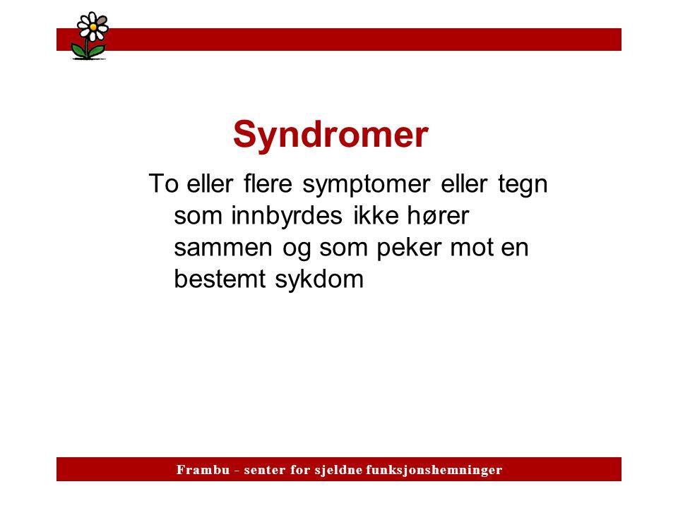 F r a m b u - s e n t e r f o r s j e l d n e f u n k s j o n s h e m n i n g e rF r a m b u - s e n t e r f o r s j e l d n e f u n k s j o n s h e m n i n g e r Sjeldne syndromer Norsk definisjon: Antall kjente tilfelle skal ikke overstige 100 pr.