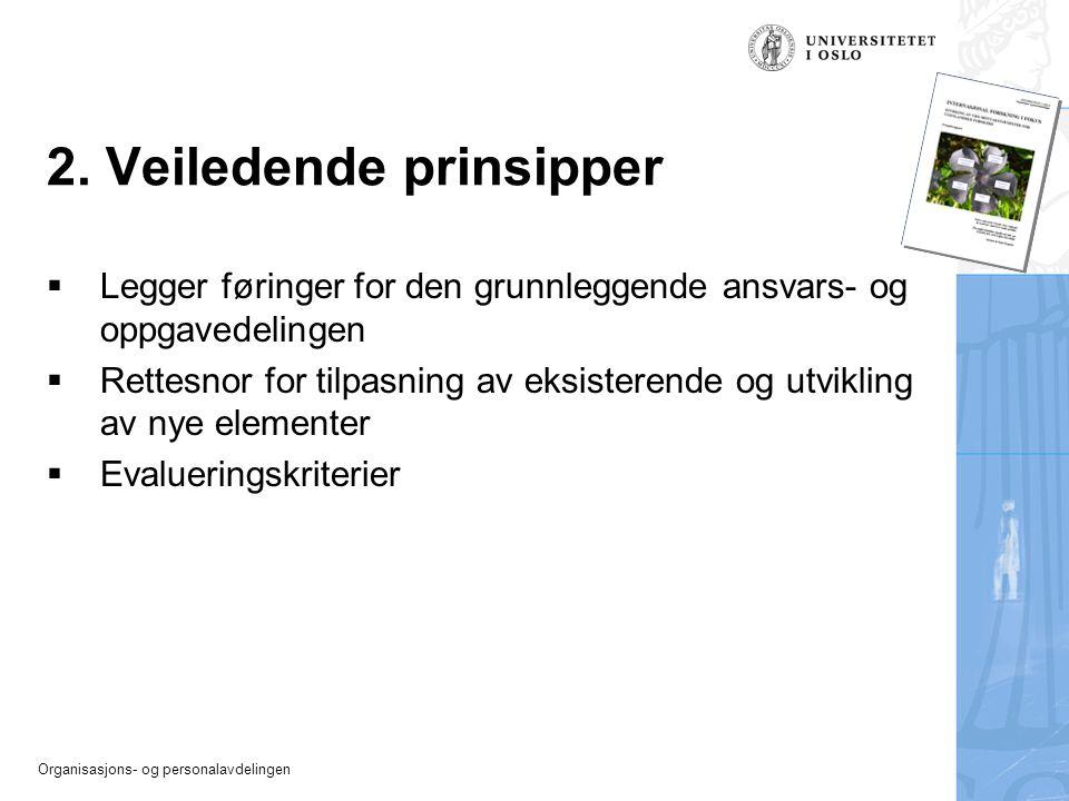 Organisasjons- og personalavdelingen 2. Veiledende prinsipper  Legger føringer for den grunnleggende ansvars- og oppgavedelingen  Rettesnor for tilp