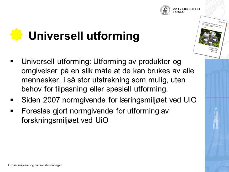 Organisasjons- og personalavdelingen Universell utforming  Universell utforming: Utforming av produkter og omgivelser på en slik måte at de kan bruke