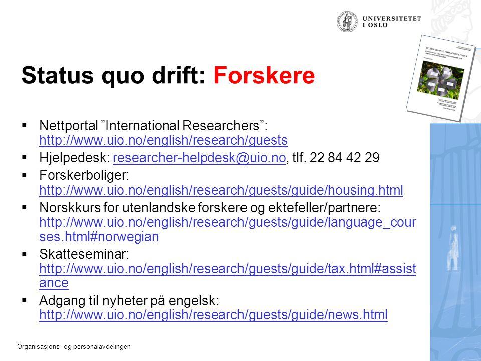 "Organisasjons- og personalavdelingen Status quo drift: Forskere  Nettportal ""International Researchers"": http://www.uio.no/english/research/guests "